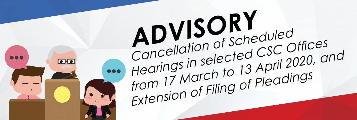 ADVISORY: Cancellation of Scheduled Hearings in the CSC and Extension of Deadlines for Filing of Pleadings and Other Case Requirements to CSC Offices