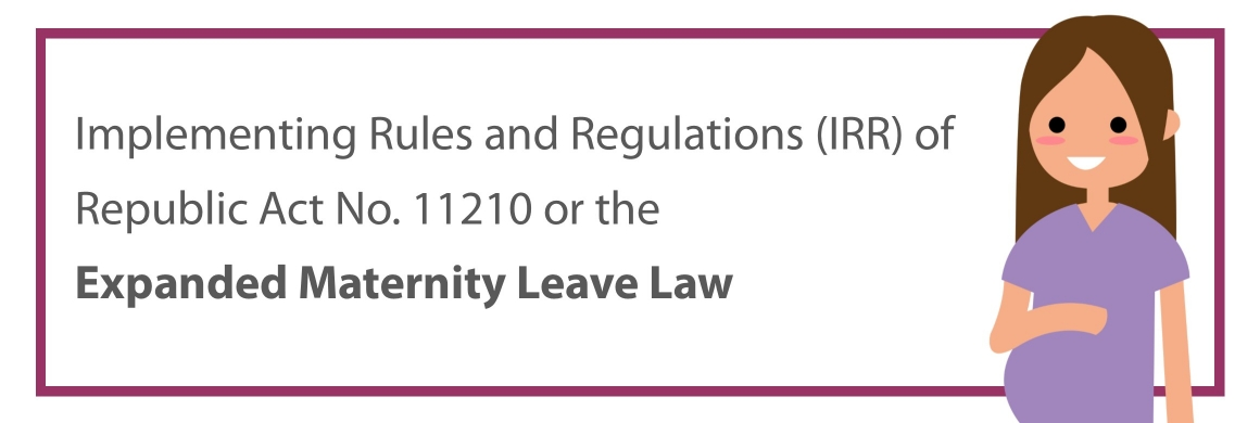 Implementing Rules and Regulations (IRR) of Republic Act No. 11210 or the Expanded Maternity Leave Law
