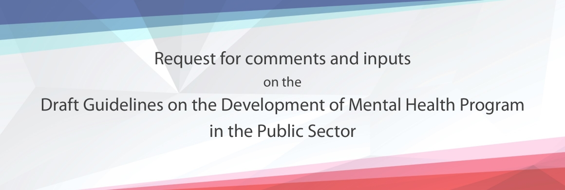 Request for comments and inputs on the Draft Guidelines on the Development of Mental Health Program in the Public Sector
